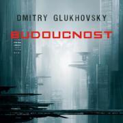 Dmitry Glukhovsky a jeho Budoucnost